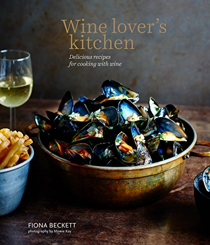 Wine Lover?s Kitchen: Delicious recipes for cooking with wine: Fiona Beckett