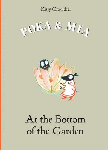 Poka and Mia at the Bottom of the Garden: Kitty Crowther