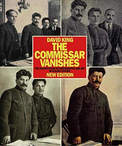 9781849762519: The Commissar Vanishes: The Falsification of Photographs and Art in Stalin's Russia: Photographs and Graphics from the David King Collection