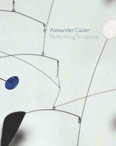 9781849763448: Alexander Calder: Performing Sculpture