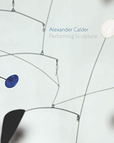 9781849763967: Alexander Calder: Performing Sculpture