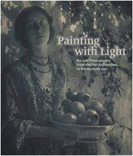 9781849764025: Painting with Light: Art and Photography from the Pre-Raphaelite to the Modern Age: pre-Raphaelites to the Modern Age