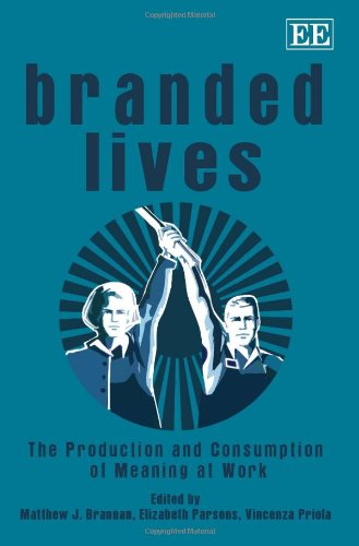 9781849800921: Branded Lives: The Production and Consumption of Meaning at Work