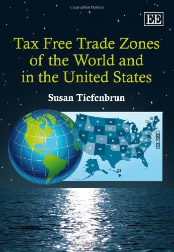 Tax Free Trade Zones of the World and in the United States (Hardback): Susan Tiefenbrun