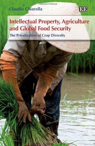 Intellectual Property, Agriculture and Global Food Security: The Privatisation of Crop Diversity: ...