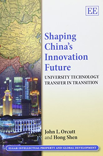 9781849807753: Shaping China's Innovation Future: University Technology Transfer in Transition (Elgar Intellectual Property and Global Development series)
