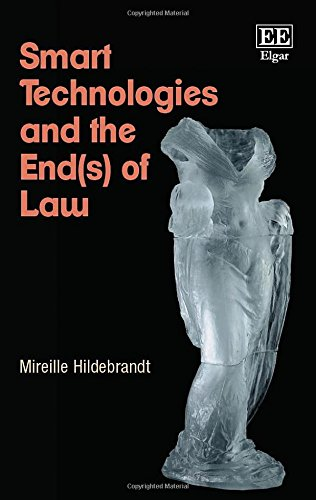 Smart Technologies and the End of Law: Novel Entanglements of Law and Technology: Mireille ...