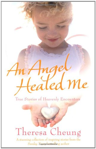 An Angel Healed Me: True Stories of: Cheung, Theresa