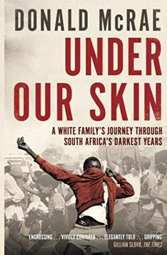 9781849831376: Under Our Skin: A White Family's Journey through South Africa's Darkest Years