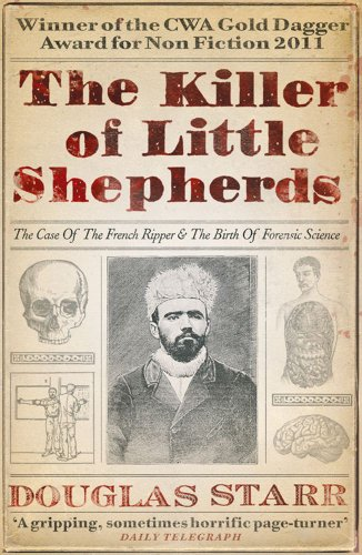 9781849833288: The Killer of Little Shepherds: The Case of the French Ripper and the Birth of Forensic Science
