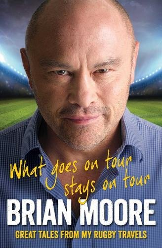 9781849833783: What Goes on Tour Stays on Tour: Great Tales from My Rugby Travels