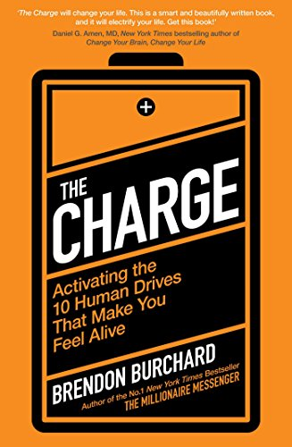 The Charge: Activating the 10 Human Drives That Make You Feel Alive (Paperback): Brendon Burchard