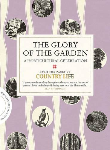 9781849837651: The Glory of the Garden: A Horticultural Celebration (COUNTRY LIFE)