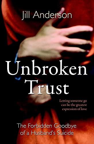 9781849837880: Unbroken Trust: The Forbidden Goodbye of a Husband's Suicide