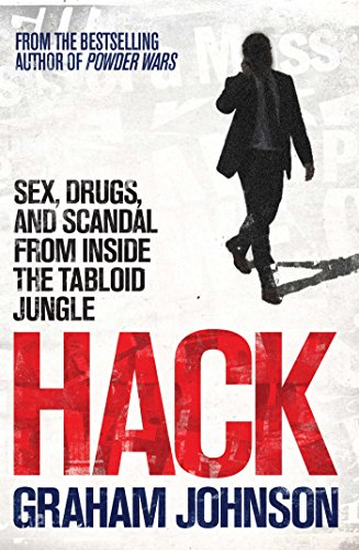 9781849838771: Hack: Sex, Drugs, and Scandal from Inside the Tabloid Jungle