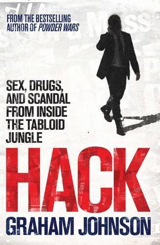 Hack: Sex, Drugs, and Scandal from Inside: Johnson, Graham