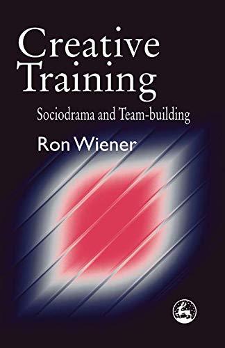 Creative Training: Sociodrama and Team-building: Ron Wiener