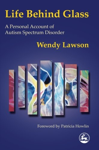 9781849850605: Life Behind Glass: A Personal Account of Autism Spectrum Disorder
