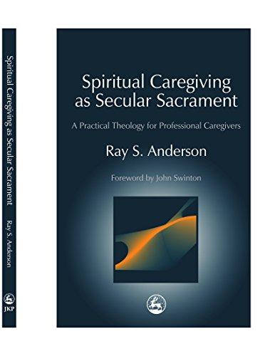 9781849851763: Spiritual Caregiving as Secular Sacrament: A Practical Theology for Professional Caregivers