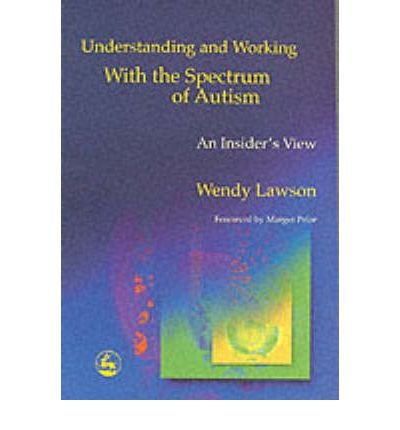 9781849851923: Understanding and Working with the Spectrum of Autism: An Insider's View