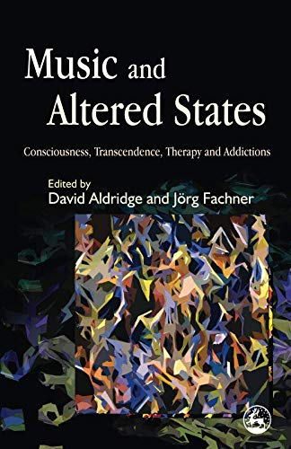 9781849852623: Music and Altered States: Consciousness, Transcendence, Therapy and Addictions