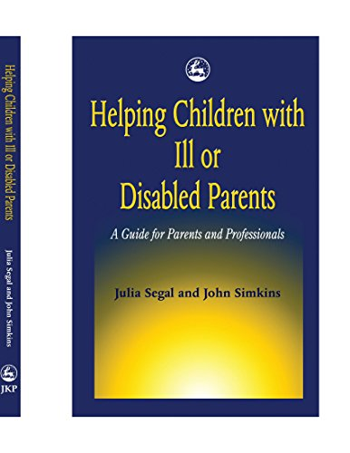 Helping Children with Ill or Disabled Parents: A Guide for Parents and Professionals: Julia Segal