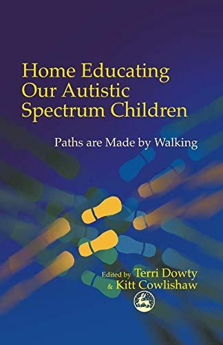 9781849853231: Home Educating Our Autistic Spectrum Children: Past, Present and Futures