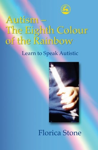 9781849853521: Autism - The Eighth Colour of the Rainbow: Learn to Speak Autistic