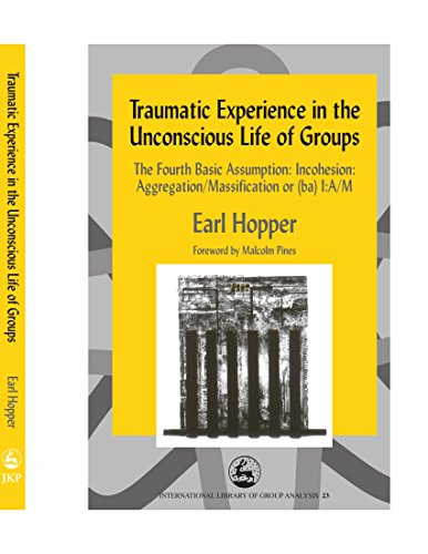 9781849854061: Traumatic Experience in the Unconscious Life of Groups: The Fourth Basic Assumption: Incohesion: Aggregation/Massification or (ba) I:A/M