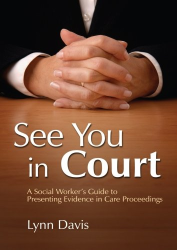 9781849854672: See You in Court: A Social Worker's Guide to Presenting Evidence in Care Proceedings