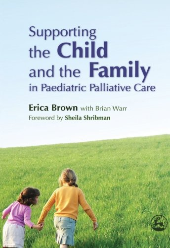 9781849856324: Supporting the Child and the Family in Paediatric Palliative Care