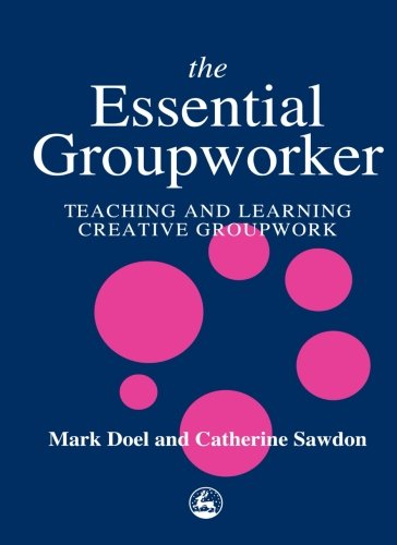 9781849856577: The Essential Groupworker: Teaching and Learning Creative Groupwork