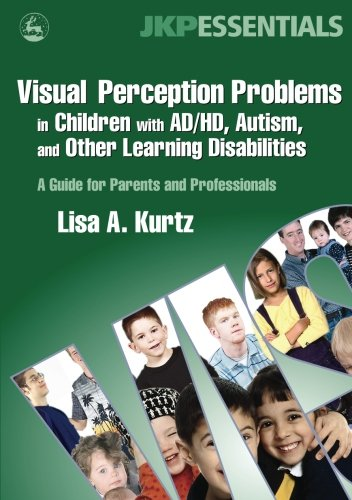 9781849856751: Visual Perception Problems in Children with AD/HD, Autism, and Other Learning Disabilities
