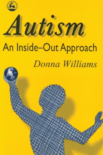 9781849857062: Autism: An Inside-Out Approach: An Inside-Out Approach: An Innovative Look at the 'Mechanics' of 'Autism' and its Developmental 'Cousins'