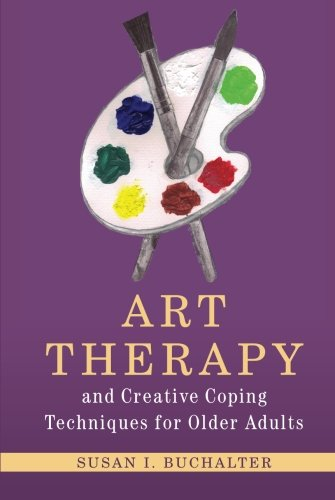9781849857857: Art Therapy and Creative Coping Techniques for Older Adults (Arts Therapies)
