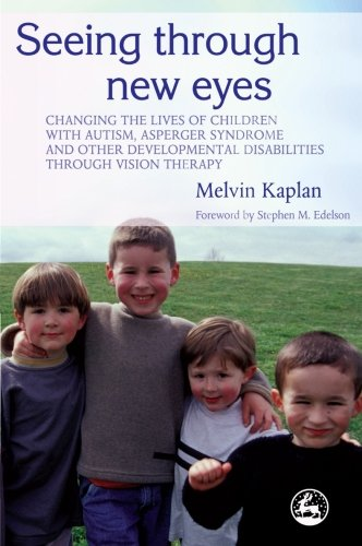 9781849858007: Seeing Through New Eyes: Changing the Lives of Children with Autism, Asperger Syndrome and other Developmental Disabilities through Vision Therapy