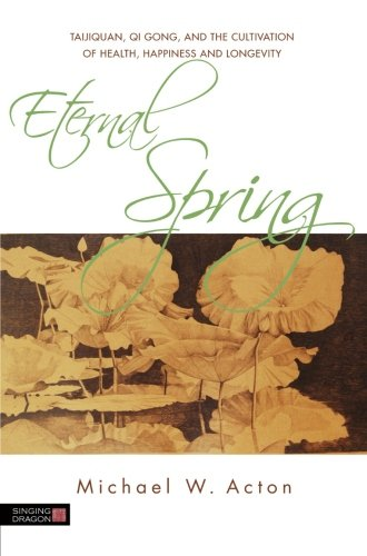 9781849858014: Eternal Spring: Taijiquan, Qi Gong, and the Cultivation of Health, Happiness and Longevity