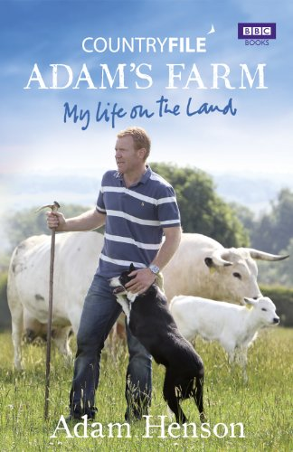 Countryfile: Adam's Farm: My Life On The Land (SCARCE HARDBACK FIRST EDITION SIGNED BY ADAM HENSON)