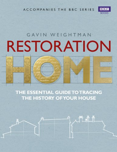 Restoration Home: The Essential Guide to Tracing the History of Your House: Weightman, Gavin