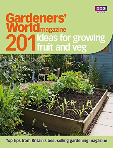 201 Ideas for Growing Fruit and Veg: Gardeners' World Magazine