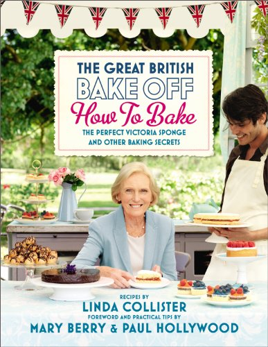 The Great British Bake Off: How to Bake: The Perfect Victoria Sponge and Other Baking Secrets (...