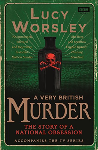 A Very British Murder: The Story of a National Obsession: Worsley, Lucy