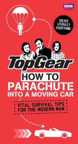 9781849906357: Top Gear: How to Parachute into a Moving Car: Vital Survival Tips for the Modern Man