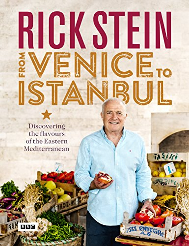 Rick Stein: From Venice to Istanbul: Discovering the Flavours of the Eastern Mediterranean: Stein, ...