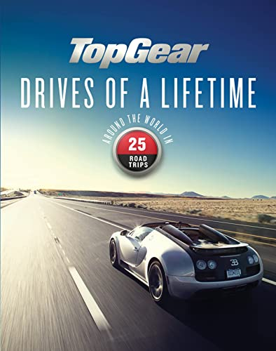 9781849909693: Top Gear Drives of a Lifetime: Around the World in 25 Road Trips