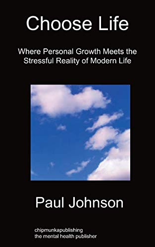 Choose Life: Where Personal Growth Meets the Stressful Reality of Modern Life: Paul Johnson