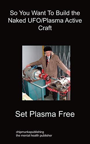 So You Want to Build the Naked UFOPlasma Active Craft: Set Plasma Free