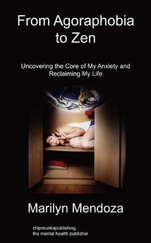 9781849915236: From Agoraphobia to Zen: Uncovering the Core of My Anxiety and Reclaiming My Life