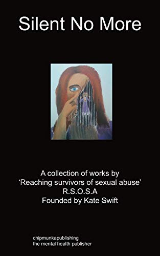 Silent No More: A Collection of Works by 'Reaching Survivors of Sexual Abuse' R.S.O.S.a (184991575X) by Kate Swift