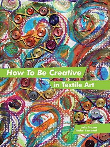9781849940061: How to Be Creative in Textile Art